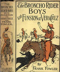 The Broncho Rider Boys with Funston at Vera CruzOr, Upholding the Honor of the Stars and Stripes