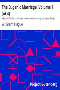 The Eugenic Marriage, Volume 1 (of 4) A Personal Guide to the New Science of Better Living and Better Babies