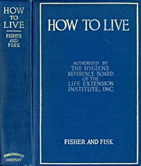 Cover of How to Live: Rules for Healthful Living Based on Modern Science
