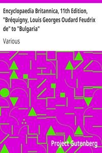"Encyclopaedia Britannica, 11th Edition, ""Bréquigny, Louis Georges Oudard Feudrix de"" to ""Bulgaria"" Volume 4, Part 3"