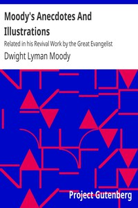 Moody's Anecdotes And Illustrations Related in his Revival Work by the Great Evangelist