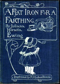 A Flat Iron for a Farthing; or, Some Passages in the Life of an only Son