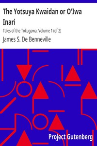 Cover of The Yotsuya Kwaidan or O'Iwa InariTales of the Tokugawa, Volume 1 (of 2)