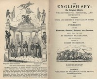 The English Spy: An Original Work Characteristic, Satirical, And Humorous. Comprising Scenes And Sketches In Every Rank Of Society, Being Portraits Drawn From The Life