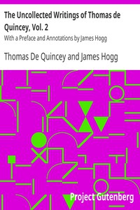 The Uncollected Writings of Thomas de Quincey, Vol. 2With a Preface and Annotations by James Hogg