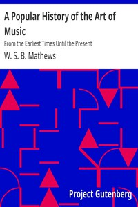 A Popular History of the Art of MusicFrom the Earliest Times Until the Present