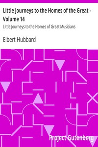 Little Journeys to the Homes of the Great - Volume 14Little Journeys to the Homes of Great Musicians