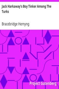 Jack Harkaway's Boy Tinker Among The TurksBook Number Fifteen in the Jack Harkaway Series