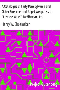 """A Catalogue of Early Pennsylvania and Other Firearms and Edged Weapons at """"Restless Oaks"""", McElhattan, Pa."""