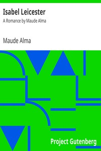 Isabel Leicester A Romance by Maude Alma