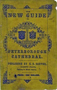 A Guide to Peterborough Cathedral Comprising a brief history of the monastery from its foundation to the present time, with a descriptive account of its architectural peculiarities and recent improvements; compiled from the works of Gunton, Britton, and original & authentic documents