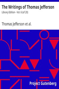 The Writings of Thomas JeffersonLibrary Edition - Vol. 6 (of 20)
