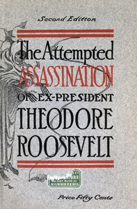 Cover of The Attempted Assassination of ex-President Theodore Roosevelt