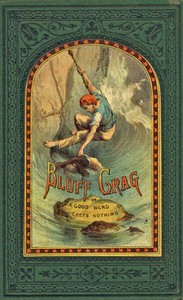 Cover of Bluff Crag; or, A Good Word Costs Nothing