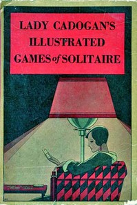 Lady Cadogan's Illustrated Games of Solitaire or PatienceNew Revised Edition, including American Games