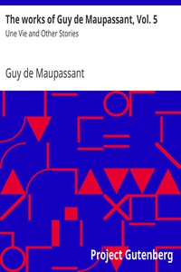 Cover of The works of Guy de Maupassant, Vol. 5 Une Vie and Other Stories