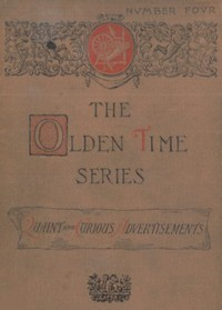 The Olden Time Series, Vol. 4: Quaint and Curious AdvertisementsGleanings Chiefly from Old Newspapers of Boston and Salem, Massachusetts