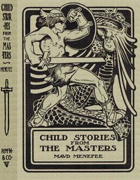 Cover of Child Stories from the MastersBeing a Few Modest Interpretations of Some Phases of theMaster Works Done in a Child Way