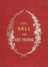 The Doll and Her Friendsor Memoirs of the Lady Seraphina