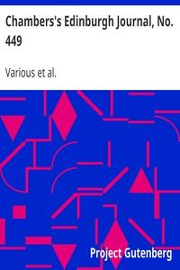 Chambers's Edinburgh Journal, No. 449Volume 18, New Series, August 7, 1852