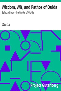 Wisdom, Wit, and Pathos of OuidaSelected from the Works of Ouida