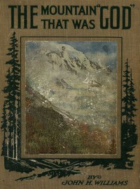 The Mountain that was 'God' Being a Little Book About the Great Peak Which the Indians Named 'Tacoma' but Which is Officially Called 'Rainier'