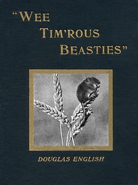 """""""Wee Tim'rous Beasties"""": Studies of Animal life and Character"""