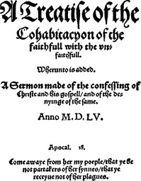 A treatise of the cohabitacyon of the faithfull with the vnfaithfull. Whereunto is added. A sermon made of the confessing of Christe and his gospell, and of the denyinge of the same.