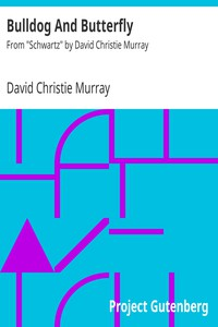 """Cover of Bulldog And ButterflyFrom """"Schwartz"""" by David Christie Murray"""