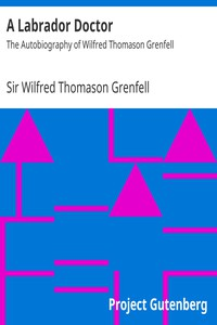 A Labrador DoctorThe Autobiography of Wilfred Thomason Grenfell
