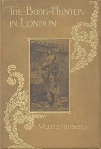 Cover of The Book-Hunter in LondonHistorical and Other Studies of Collectors and Collecting
