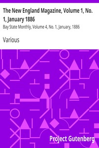 The New England Magazine, Volume 1, No. 1, January 1886Bay State Monthly, Volume 4, No. 1, January, 1886