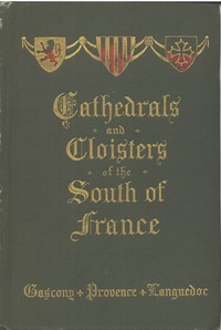 Cover of Cathedrals and Cloisters of the South of France, Volume 1