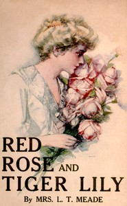 Cover of Red Rose and Tiger Lily; Or, In a Wider World