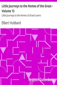 Cover of Little Journeys to the Homes of the Great - Volume 13 Little Journeys to the Homes of Great Lovers