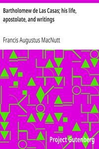Cover of Bartholomew de Las Casas; his life, apostolate, and writings