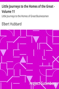 Little Journeys to the Homes of the Great - Volume 11 Little Journeys to the Homes of Great Businessmen