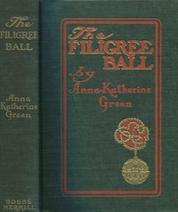 The Filigree Ball Being a full and true account of the solution of the mystery concerning the Jeffrey-Moore affair