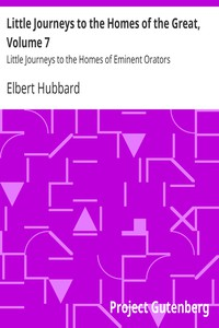 Little Journeys to the Homes of the Great, Volume 7Little Journeys to the Homes of Eminent Orators
