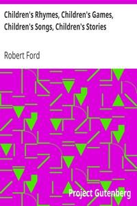 Children's Rhymes, Children's Games, Children's Songs, Children's StoriesA Book for Bairns and Big Folk