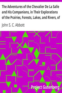 Cover of The Adventures of the Chevalier De La Salle and His Companions, in Their Explorations of the Prairies, Forests, Lakes, and Rivers, of the New World, and Their Interviews with the Savage Tribes, Two Hundred Years Ago