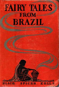 Fairy Tales from Brazil: How and Why Tales from Brazilian Folk-Lore