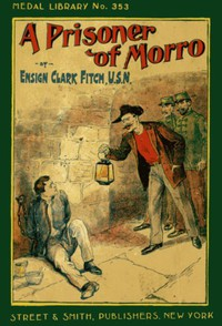 Cover of A Prisoner of Morro; Or, In the Hands of the Enemy