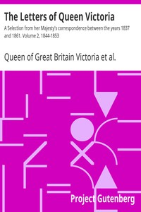 The Letters of Queen Victoria : A Selection from her Majesty's correspondence between the years 1837 and 1861. Volume 2, 1844-1853
