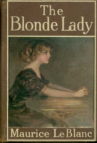 The Blonde LadyBeing a Record of the Duel of Wits between Arsène Lupin and the English Detective