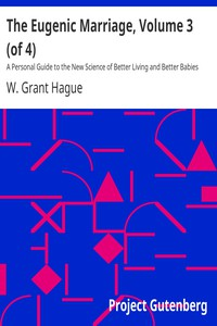 The Eugenic Marriage, Volume 3 (of 4) A Personal Guide to the New Science of Better Living and Better Babies