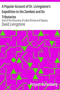 Cover of A Popular Account of Dr. Livingstone's Expedition to the Zambesi and Its Tributaries And of the Discovery of Lakes Shirwa and Nyassa, 1858-1864