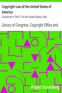 Copyright Law of the United States of America Contained in Title 17 of the United States Code
