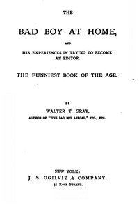 The Bad Boy at Home, and His Experiences in Trying to Become an Editor 1885