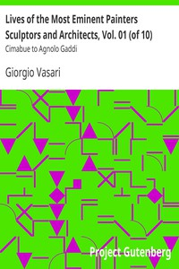 Lives of the Most Eminent Painters Sculptors and Architects, Vol. 01 (of 10) Cimabue to Agnolo Gaddi